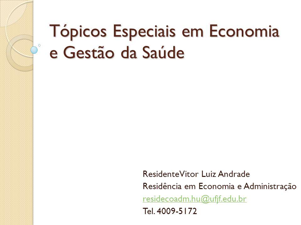Tópicos Especiais em Economia e Gestão da Saúde ResidenteVitor Luiz Andrade Residência em Economia e Administração residecoadm.hu@ufjf.edu.br Tel. 400