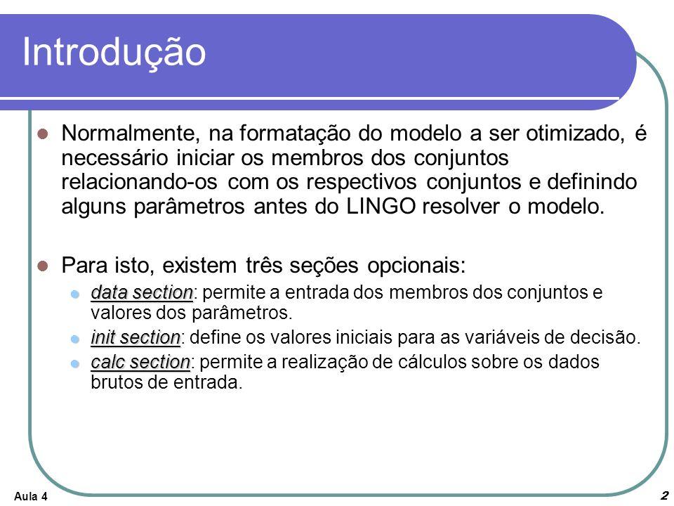 Aula 43 A Seção de Dados de um Modelo Permite que o usuário isole os dados do restante do modelo Facilita a manutenção e mensuração das dimensões do modelo