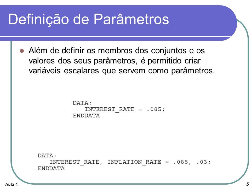 Aula 45 Definição de Parâmetros Além de definir os membros dos conjuntos e os valores dos seus parâmetros, é permitido criar variáveis escalares que s