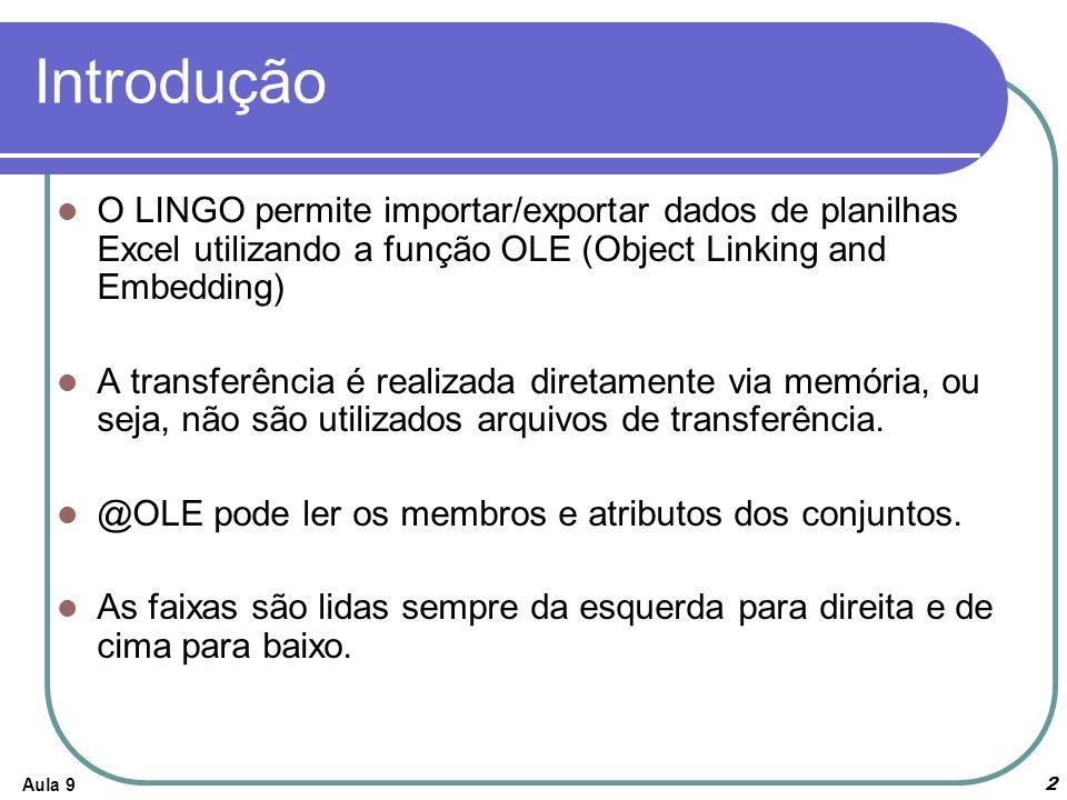 Aula 92 Introdução O LINGO permite importar/exportar dados de planilhas Excel utilizando a função OLE (Object Linking and Embedding) A transferência é