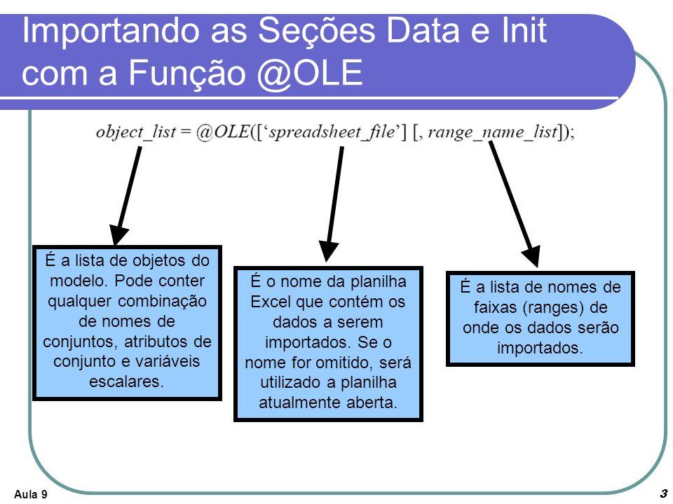 Aula 93 Importando as Seções Data e Init com a Função @OLE É a lista de objetos do modelo. Pode conter qualquer combinação de nomes de conjuntos, atri
