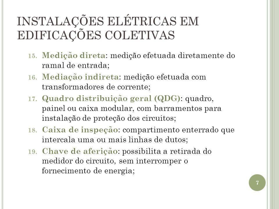 INSTALAÇÕES ELÉTRICAS EM EDIFICAÇÕES COLETIVAS 15. Medição direta : medição efetuada diretamente do ramal de entrada; 16. Mediação indireta : medição