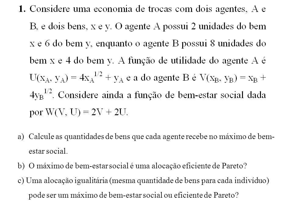 a)Calcule as quantidades de bens que cada agente recebe no máximo de bem- estar social.
