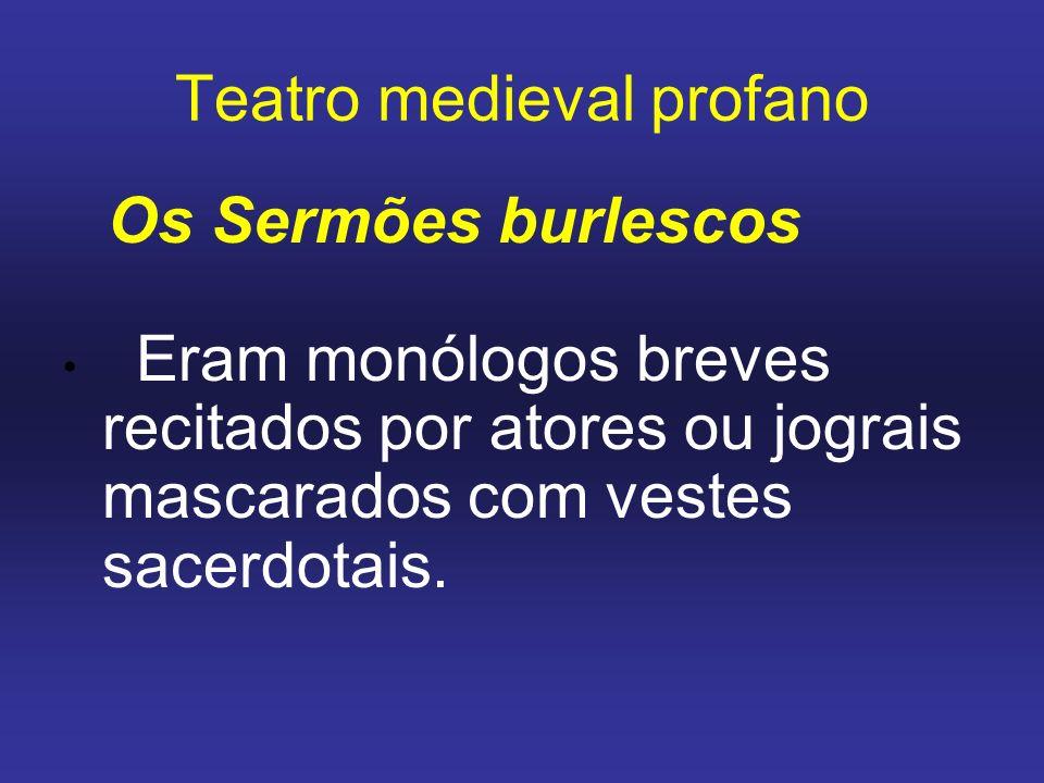 Teatro medieval profano Os Sermões burlescos Eram monólogos breves recitados por atores ou jograis mascarados com vestes sacerdotais.