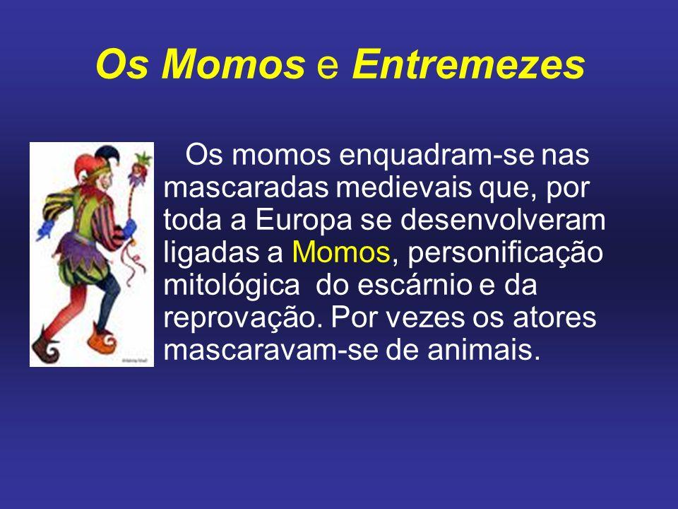 Os Momos e Entremezes Os momos enquadram-se nas mascaradas medievais que, por toda a Europa se desenvolveram ligadas a Momos, personificação mitológic