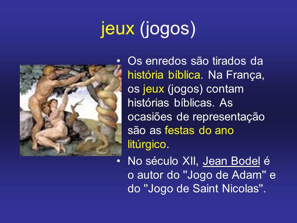 jeux (jogos) Os enredos são tirados da história bíblica. Na França, os jeux (jogos) contam histórias bíblicas. As ocasiões de representação são as fes
