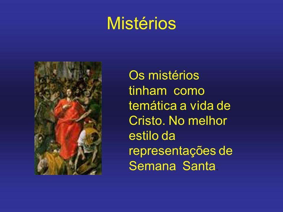 Mistérios Os mistérios tinham como temática a vida de Cristo. No melhor estilo da representações de Semana Santa.