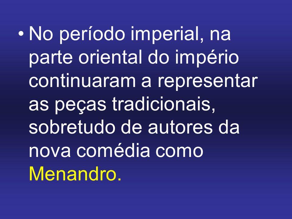 No período imperial, na parte oriental do império continuaram a representar as peças tradicionais, sobretudo de autores da nova comédia como Menandro.