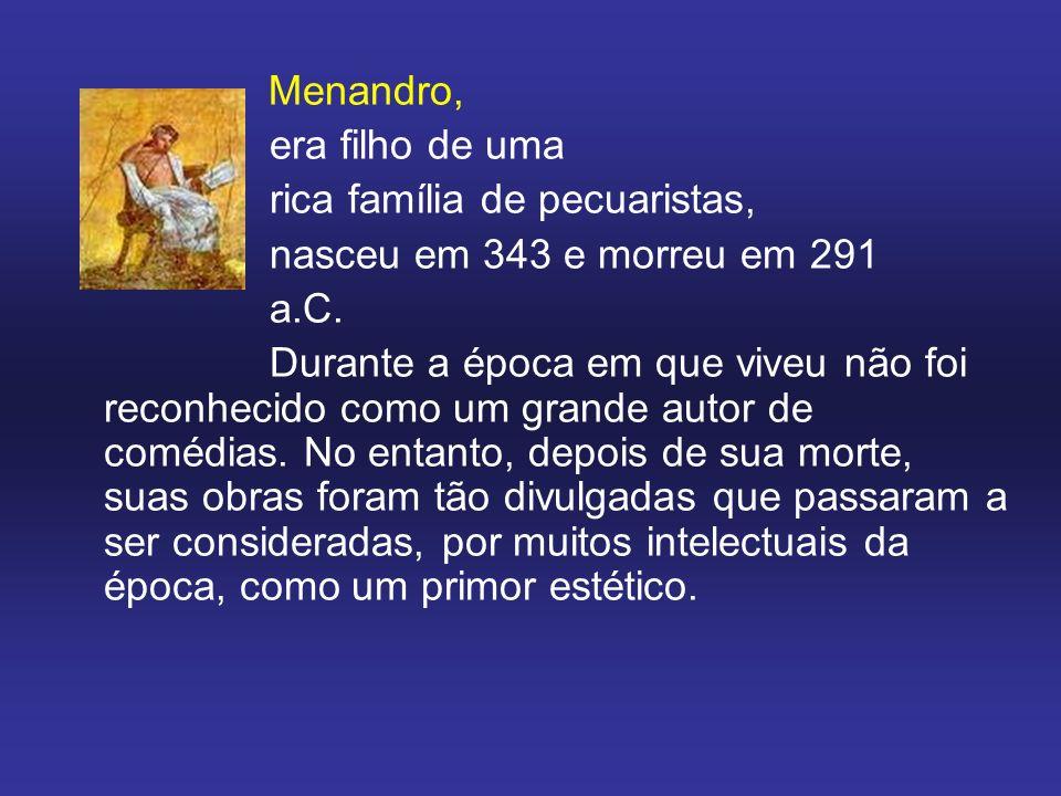 Menandro, era filho de uma rica família de pecuaristas, nasceu em 343 e morreu em 291 a.C.