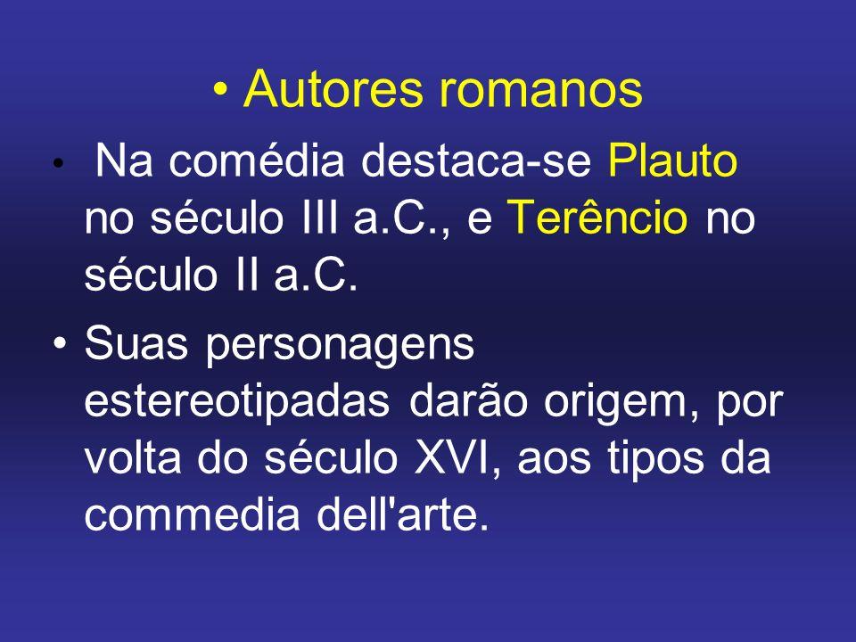 Autores romanos Na comédia destaca-se Plauto no século III a.C., e Terêncio no século II a.C.