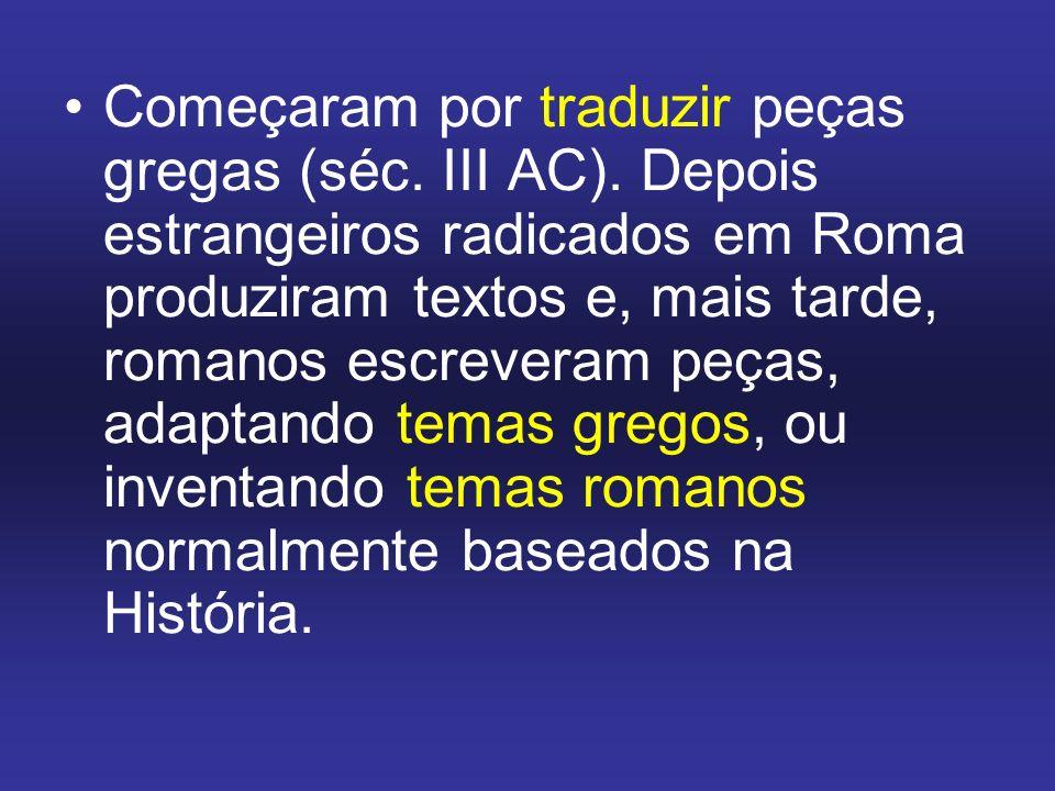 Começaram por traduzir peças gregas (séc.III AC).
