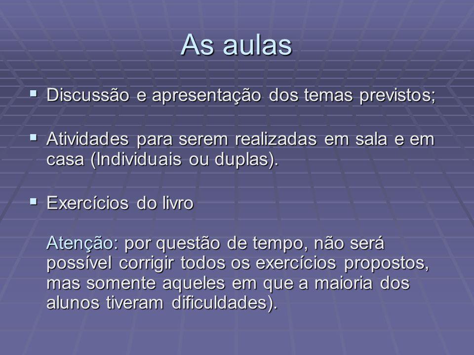 As aulas Discussão e apresentação dos temas previstos; Discussão e apresentação dos temas previstos; Atividades para serem realizadas em sala e em cas