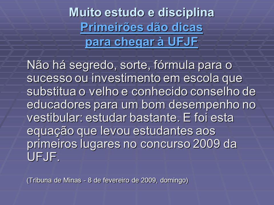 Muito estudo e disciplina Primeirões dão dicas para chegar à UFJF Primeirões dão dicas para chegar à UFJF Primeirões dão dicas para chegar à UFJF Não
