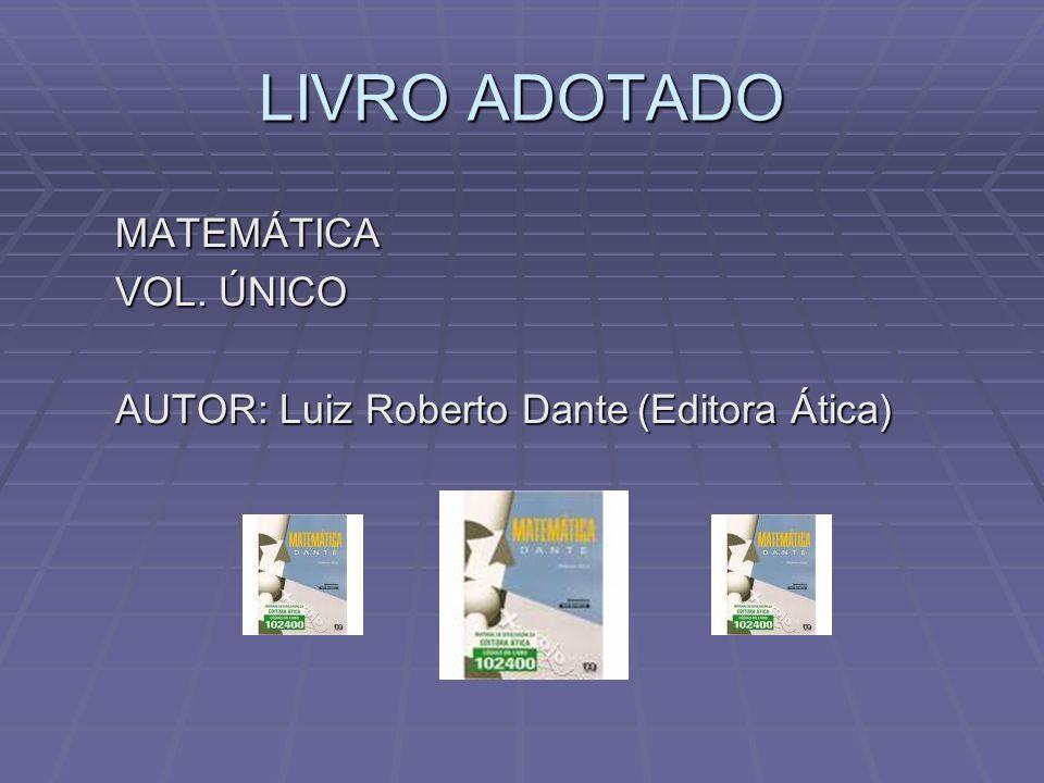 LIVRO ADOTADO MATEMÁTICA VOL. ÚNICO AUTOR: Luiz Roberto Dante(Editora Ática)