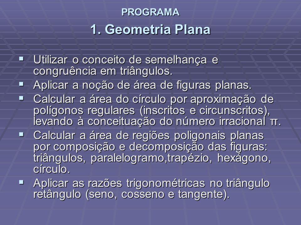 PROGRAMA 1. Geometria Plana Utilizar o conceito de semelhança e congruência em triângulos. Utilizar o conceito de semelhança e congruência em triângul