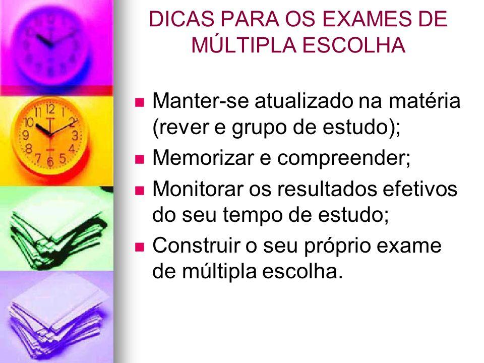 DICAS PARA OS EXAMES DE MÚLTIPLA ESCOLHA Manter-se atualizado na matéria (rever e grupo de estudo); Memorizar e compreender; Monitorar os resultados e