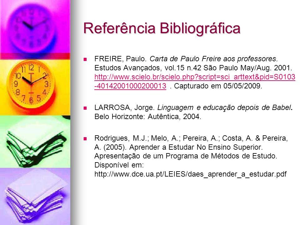 Referência Bibliográfica FREIRE, Paulo. Carta de Paulo Freire aos professores. Estudos Avançados, vol.15 n.42 São Paulo May/Aug. 2001. http://www.scie