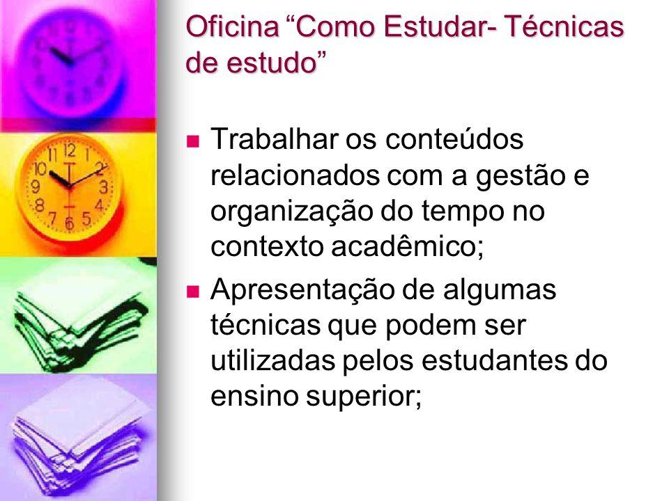 Oficina Como Estudar- Técnicas de estudo Trabalhar os conteúdos relacionados com a gestão e organização do tempo no contexto acadêmico; Apresentação d