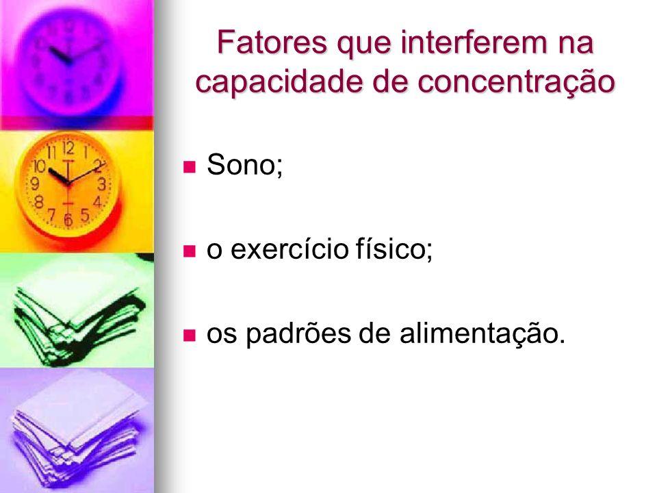 Fatores que interferem na capacidade de concentração Sono; o exercício físico; os padrões de alimentação.
