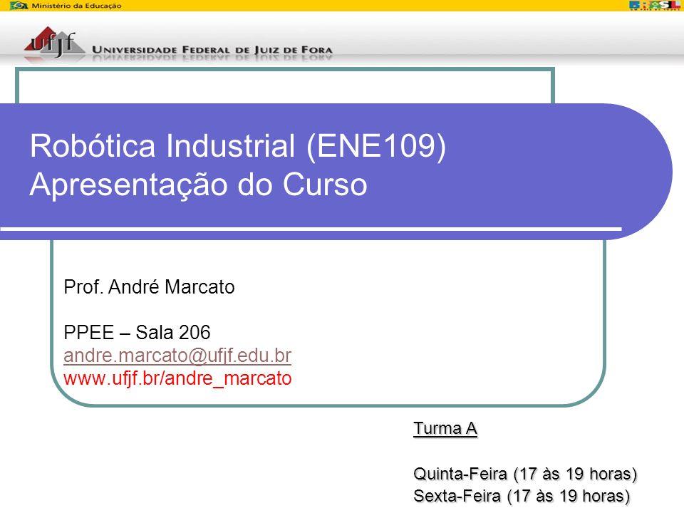 1 Robótica Industrial (ENE109) Apresentação do Curso Prof. André Marcato PPEE – Sala 206 andre.marcato@ufjf.edu.br www.ufjf.br/andre_marcato Turma A Q