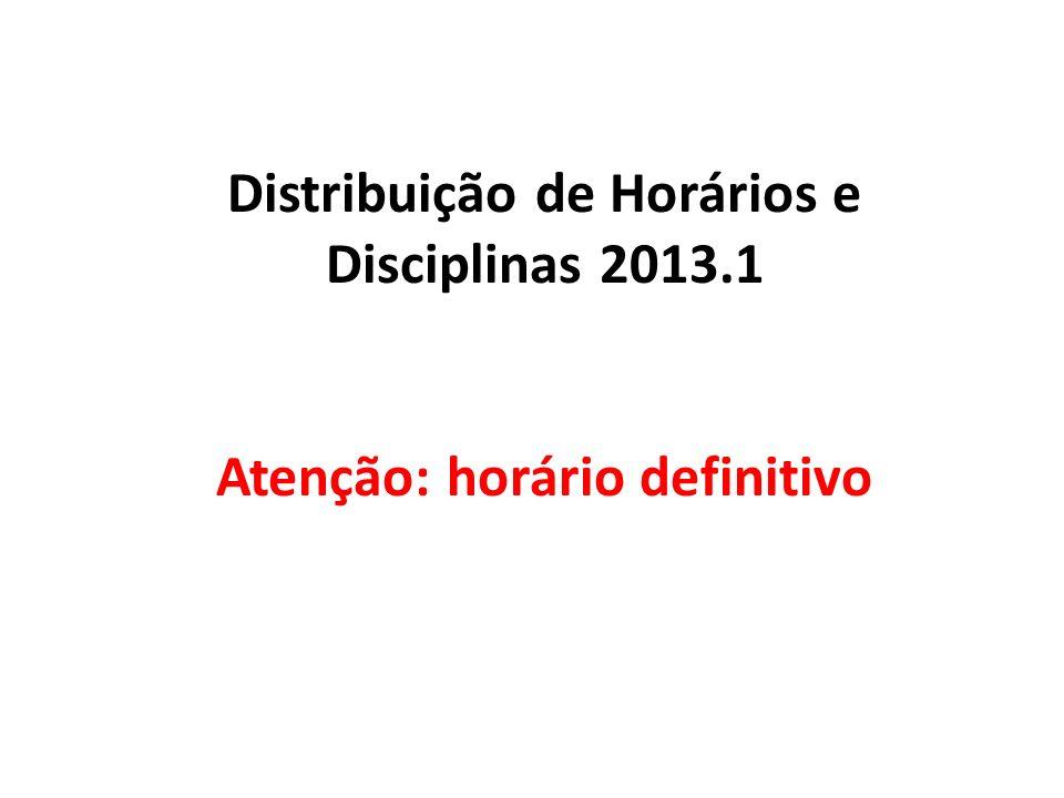 Distribuição de Horários e Disciplinas 2013.1 Atenção: horário definitivo