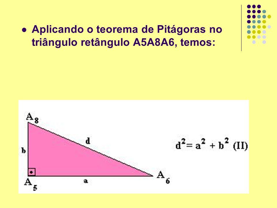 Aplicando o teorema de Pitágoras no triângulo retângulo A5A8A6, temos: