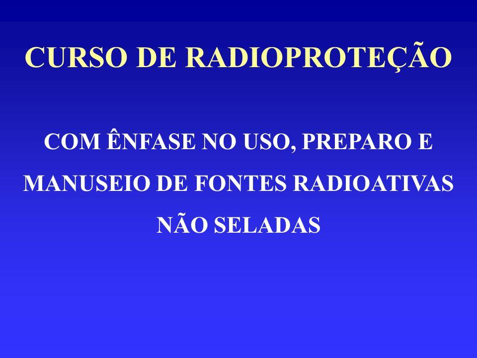 CURSO DE RADIOPROTEÇÃO COM ÊNFASE NO USO, PREPARO E MANUSEIO DE FONTES RADIOATIVAS NÃO SELADAS
