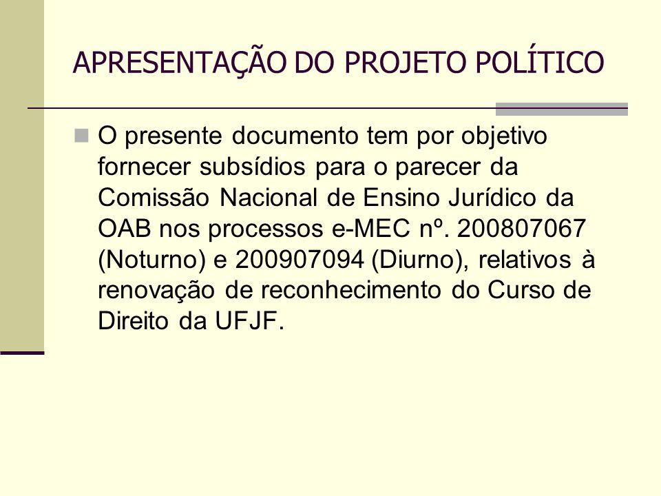 APRESENTAÇÃO DO PROJETO POLÍTICO O presente documento tem por objetivo fornecer subsídios para o parecer da Comissão Nacional de Ensino Jurídico da OA