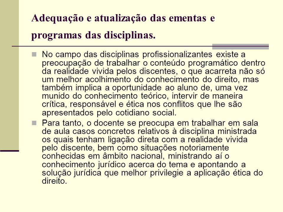 Adequação e atualização das ementas e programas das disciplinas. No campo das disciplinas profissionalizantes existe a preocupação de trabalhar o cont