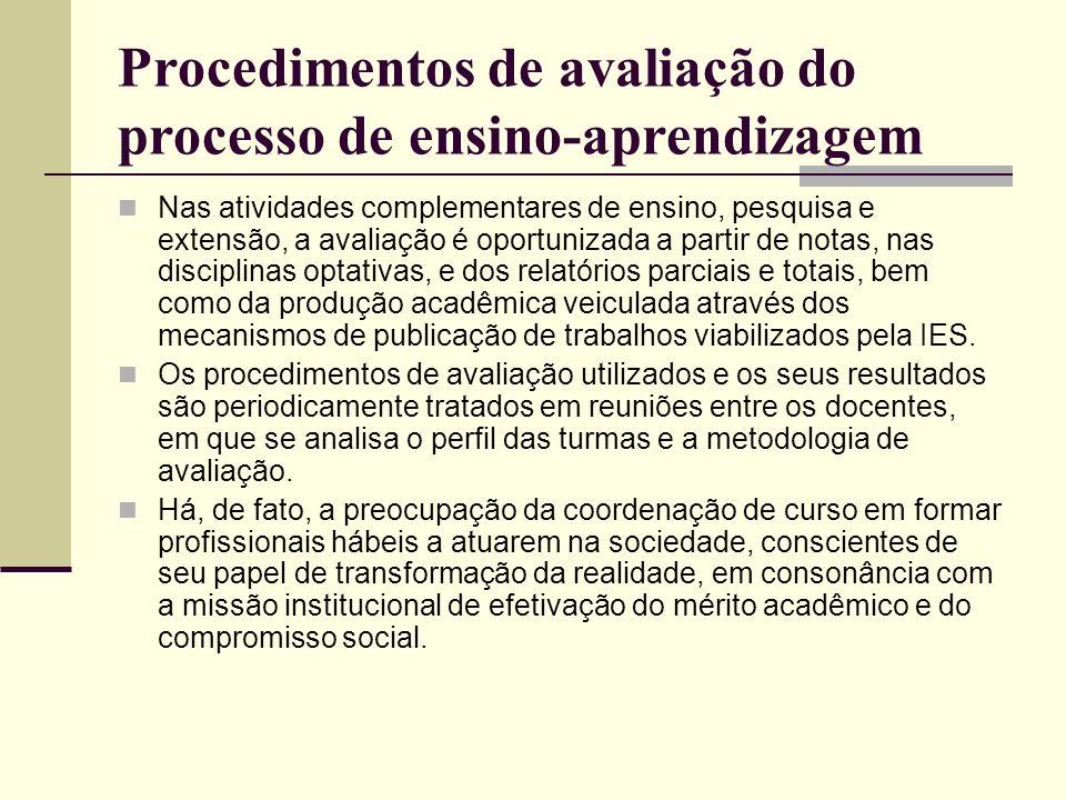 Procedimentos de avaliação do processo de ensino-aprendizagem Nas atividades complementares de ensino, pesquisa e extensão, a avaliação é oportunizada