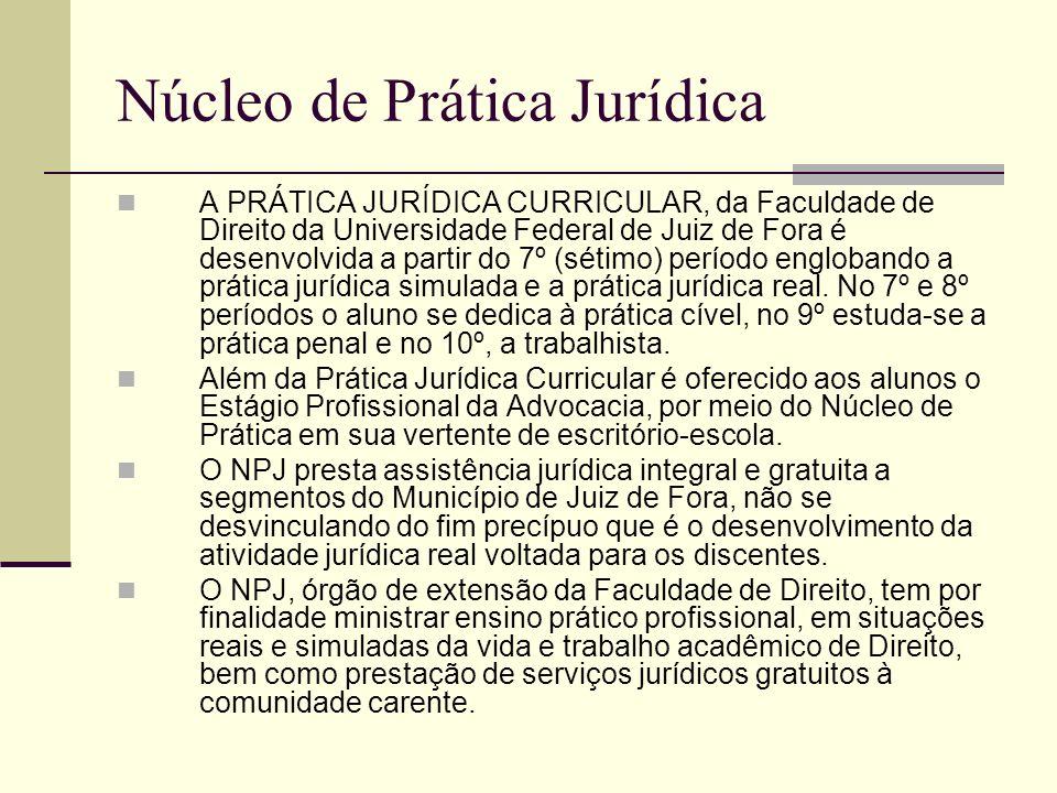 Núcleo de Prática Jurídica A PRÁTICA JURÍDICA CURRICULAR, da Faculdade de Direito da Universidade Federal de Juiz de Fora é desenvolvida a partir do 7