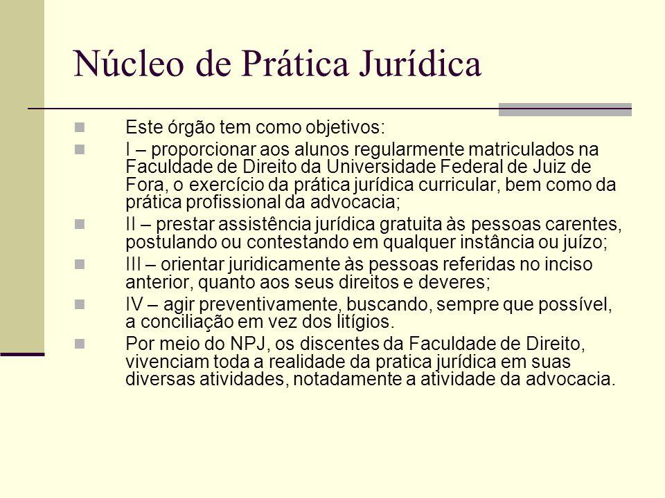 Núcleo de Prática Jurídica Este órgão tem como objetivos: I – proporcionar aos alunos regularmente matriculados na Faculdade de Direito da Universidad