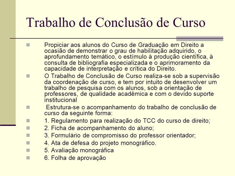 Trabalho de Conclusão de Curso Propiciar aos alunos do Curso de Graduação em Direito a ocasião de demonstrar o grau de habilitação adquirido, o aprofu
