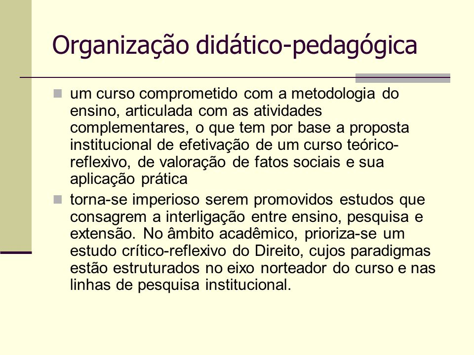 Organização didático-pedagógica um curso comprometido com a metodologia do ensino, articulada com as atividades complementares, o que tem por base a p