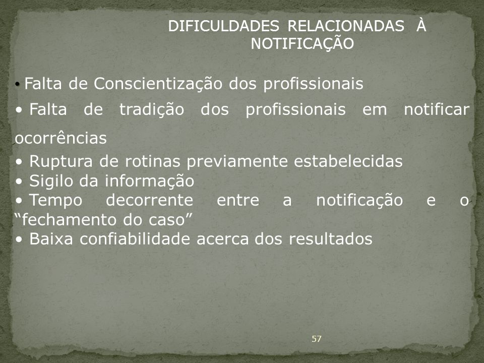 57 DIFICULDADES RELACIONADAS À NOTIFICAÇÃO Falta de Conscientização dos profissionais Falta de tradição dos profissionais em notificar ocorrências Rup