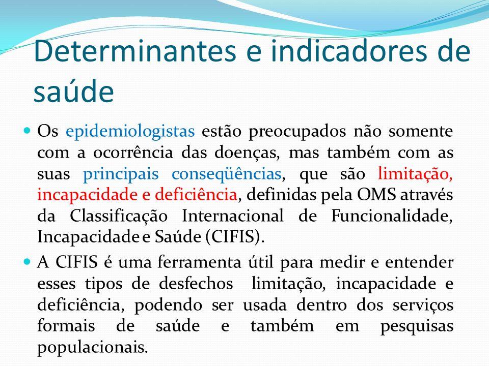Determinantes e indicadores de saúde Os epidemiologistas estão preocupados não somente com a ocorrência das doenças, mas também com as suas principais