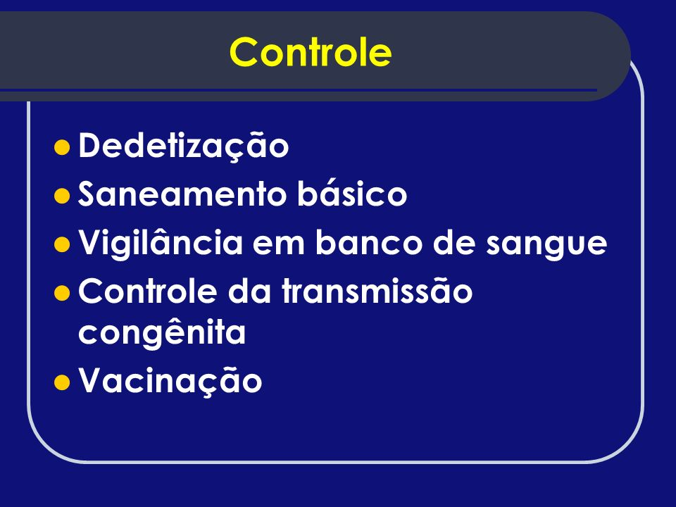 Controle Dedetização Saneamento básico Vigilância em banco de sangue Controle da transmissão congênita Vacinação
