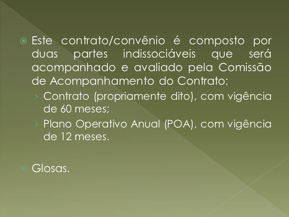 Este contrato/convênio é composto por duas partes indissociáveis que será acompanhado e avaliado pela Comissão de Acompanhamento do Contrato: Contrato