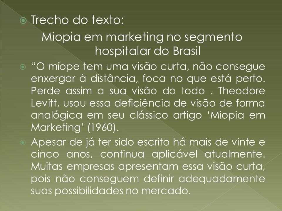 Trecho do texto: Miopia em marketing no segmento hospitalar do Brasil O míope tem uma visão curta, não consegue enxergar à distância, foca no que está