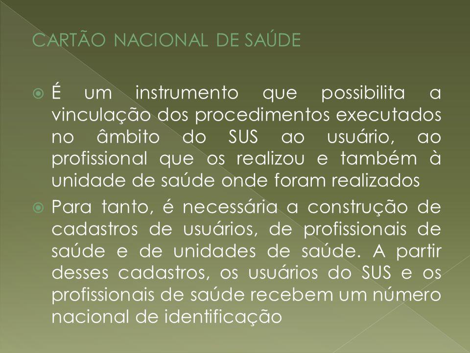 CARTÃO NACIONAL DE SAÚDE É um instrumento que possibilita a vinculação dos procedimentos executados no âmbito do SUS ao usuário, ao profissional que o