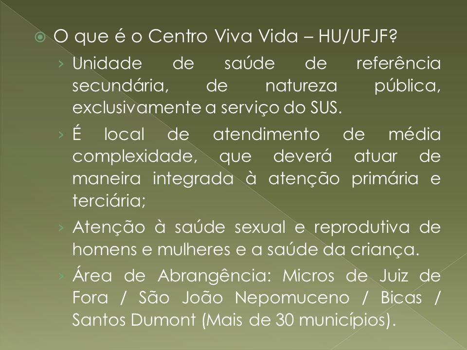 O que é o Centro Viva Vida – HU/UFJF? Unidade de saúde de referência secundária, de natureza pública, exclusivamente a serviço do SUS. É local de aten