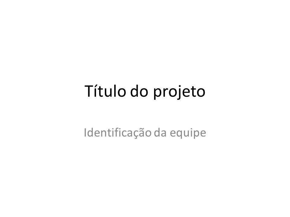 Título do projeto Identificação da equipe