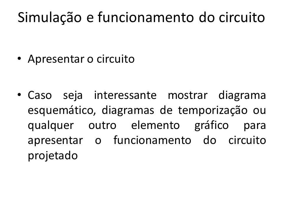 Simulação e funcionamento do circuito Apresentar o circuito Caso seja interessante mostrar diagrama esquemático, diagramas de temporização ou qualquer