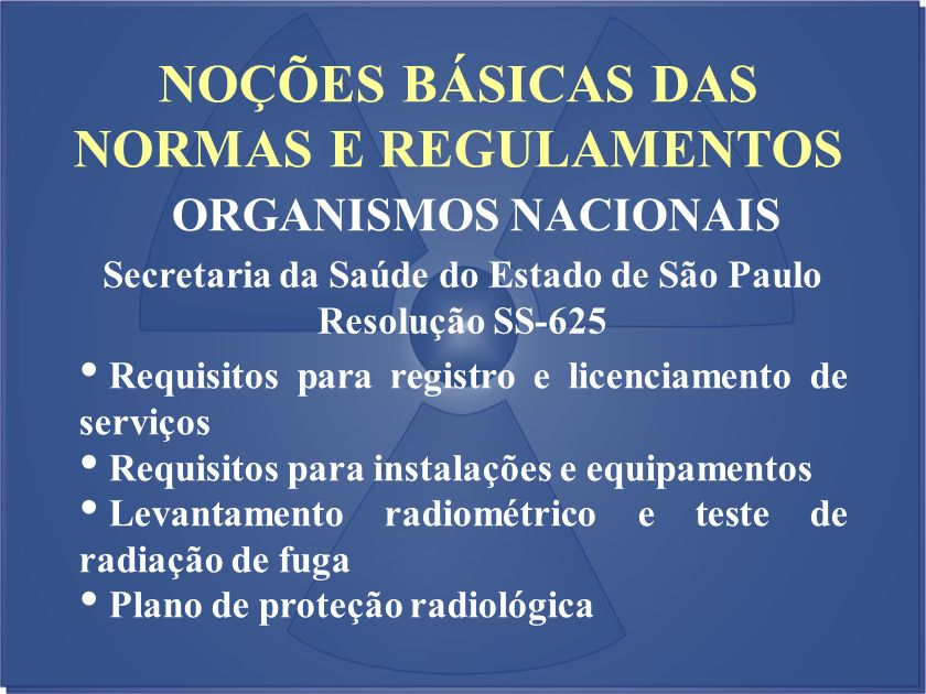 NOÇÕES BÁSICAS DAS NORMAS E REGULAMENTOS ORGANISMOS NACIONAIS Secretaria da Saúde do Estado de São Paulo Resolução SS-625 Requisitos para registro e l