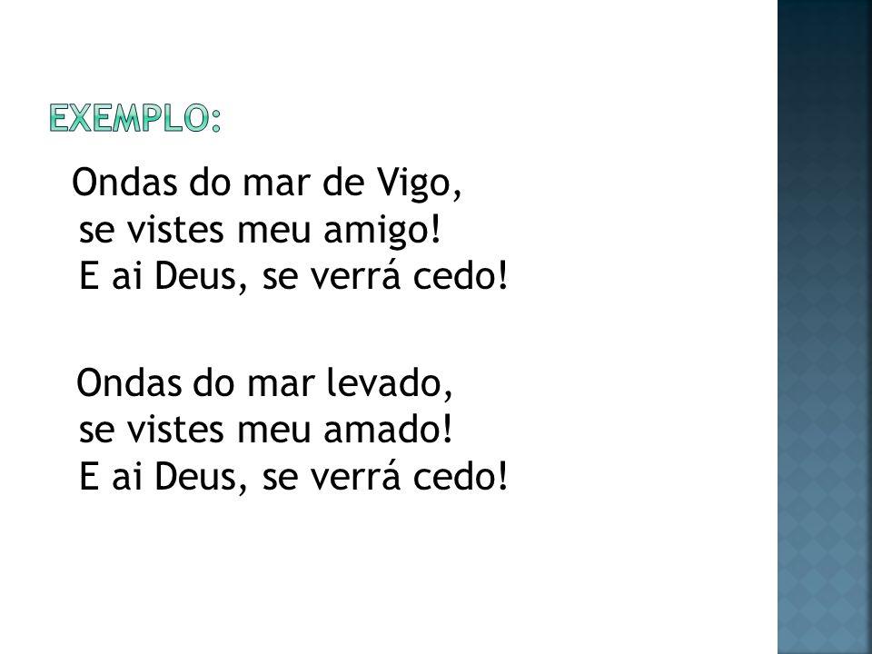 Ondas do mar de Vigo, se vistes meu amigo! E ai Deus, se verrá cedo! Ondas do mar levado, se vistes meu amado! E ai Deus, se verrá cedo!