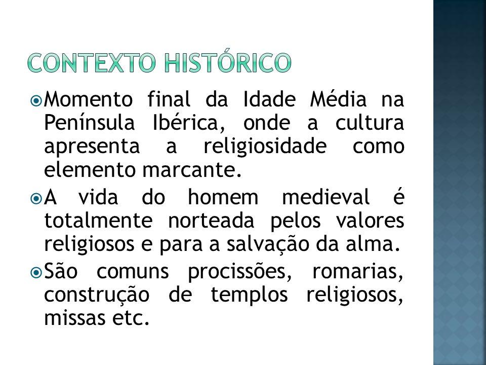 Momento final da Idade Média na Península Ibérica, onde a cultura apresenta a religiosidade como elemento marcante. A vida do homem medieval é totalme