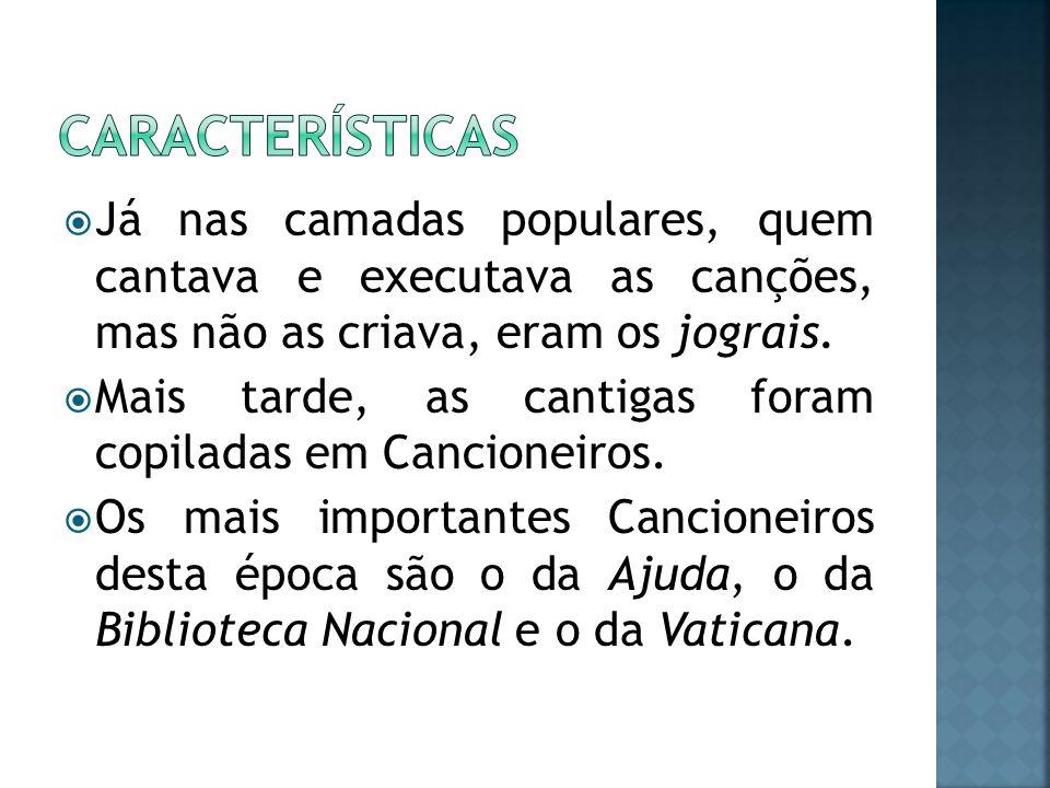 As cantigas eram cantadas no idioma galego- português e dividem-se em dois tipos: líricas (de amor e de amigo); satíricas (de escárnio e mal-dizer).
