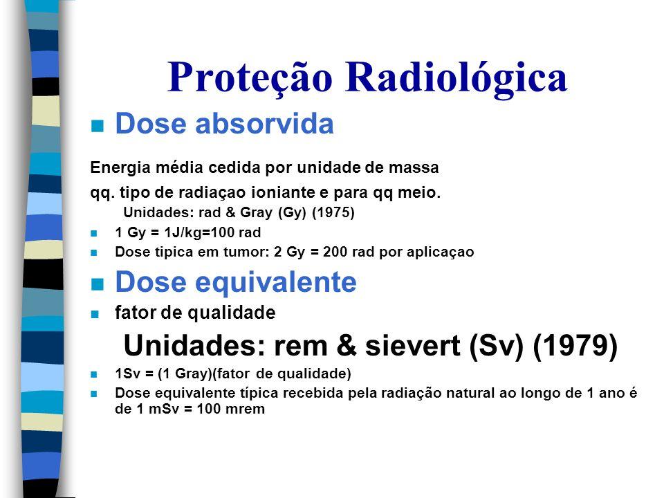 Proteção Radiológica n Dose absorvida Energia média cedida por unidade de massa qq.