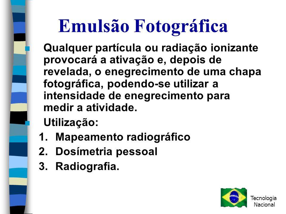Emulsão Fotográfica n Qualquer partícula ou radiação ionizante provocará a ativação e, depois de revelada, o enegrecimento de uma chapa fotográfica, podendo-se utilizar a intensidade de enegrecimento para medir a atividade.