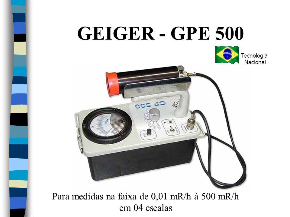 GEIGER - GPE 500 Para medidas na faixa de 0,01 mR/h à 500 mR/h em 04 escalas Tecnologia Nacional
